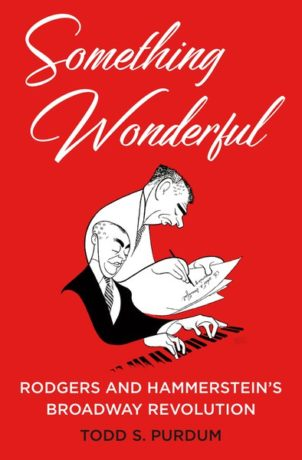 Something Wonderful: Rodgers and Hammerstein's Broadway Revolution, by Todd S. Purdum. 400 pages, Henry Holt & Company. $32.
